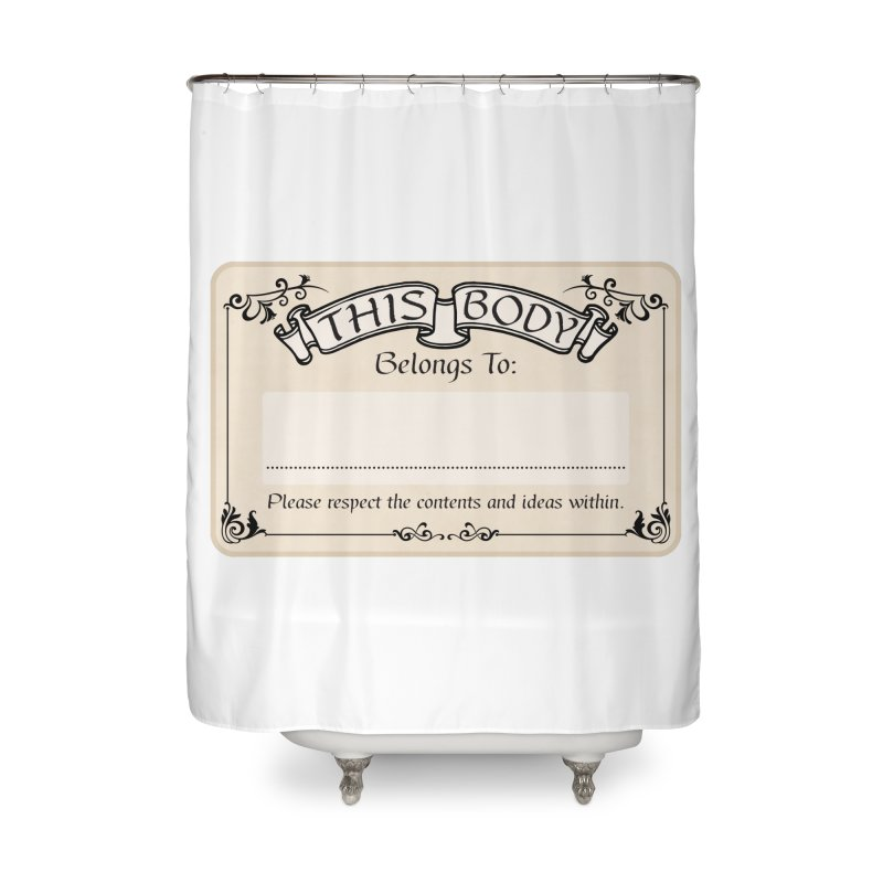 This Body Belongs To... Home Shower Curtain by Puttyhead's Artist Shop