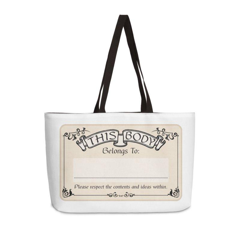 This Body Belongs To... Accessories Weekender Bag Bag by Puttyhead's Artist Shop