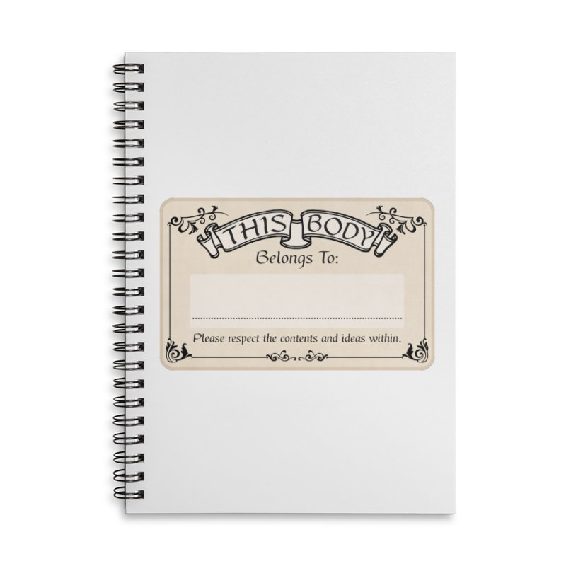 This Body Belongs To... Accessories Lined Spiral Notebook by Puttyhead's Artist Shop