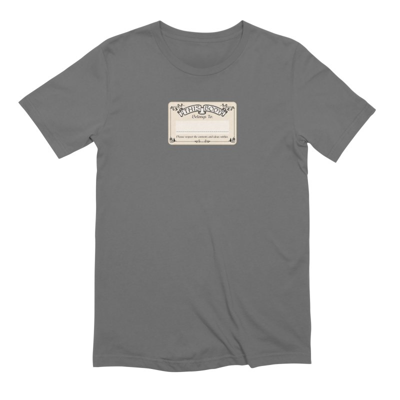 This Body Belongs To... Men's Extra Soft T-Shirt by Puttyhead's Artist Shop