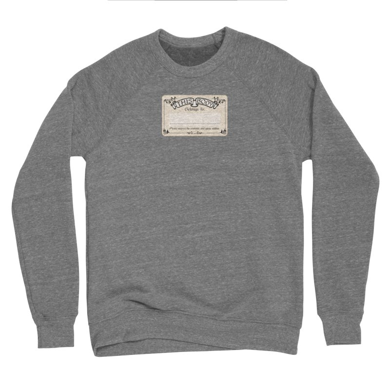 This Body Belongs To... Men's Sponge Fleece Sweatshirt by Puttyhead's Artist Shop