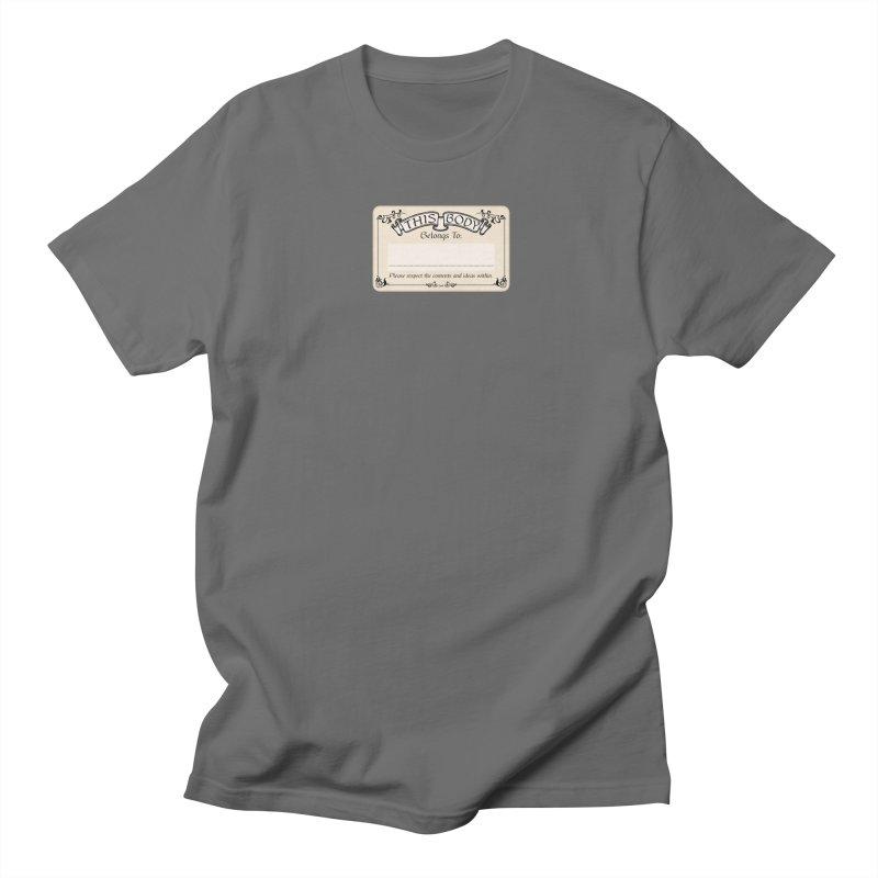 This Body Belongs To... Men's T-Shirt by Puttyhead's Artist Shop