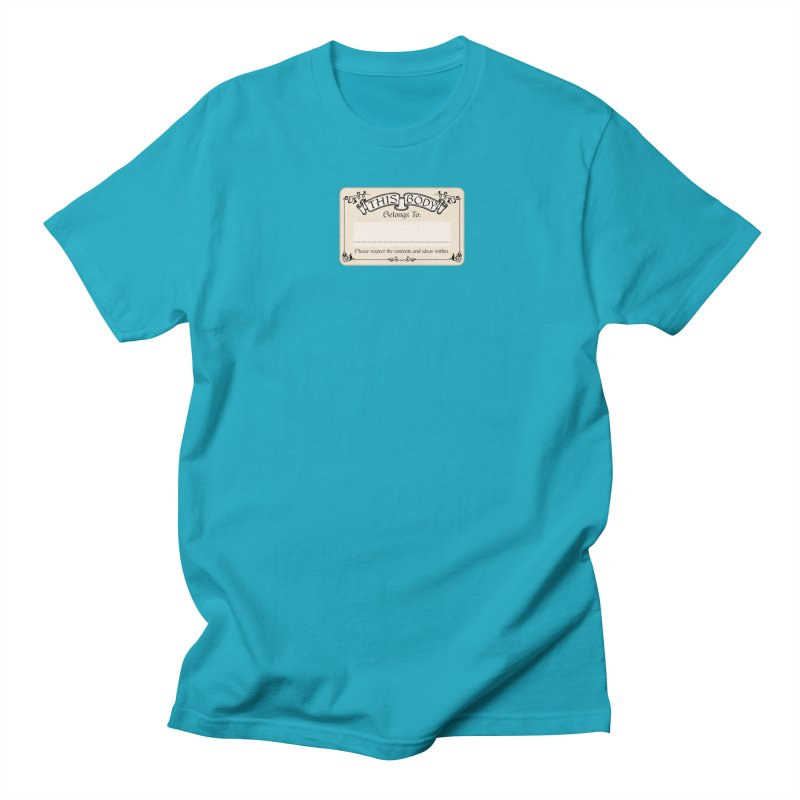 This Body Belongs To... Women's Regular Unisex T-Shirt by Puttyhead's Artist Shop