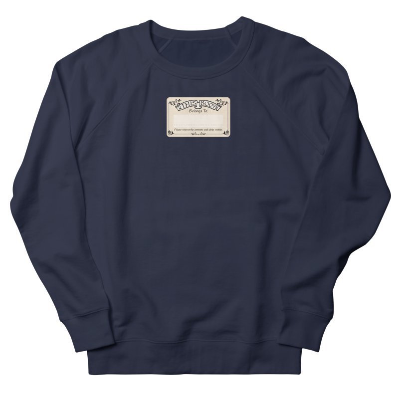 This Body Belongs To... Women's French Terry Sweatshirt by Puttyhead's Artist Shop