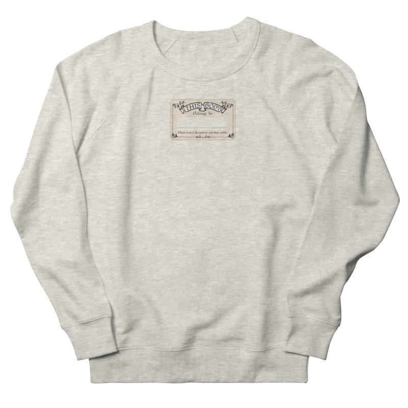 This Body Belongs To... Men's French Terry Sweatshirt by Puttyhead's Artist Shop