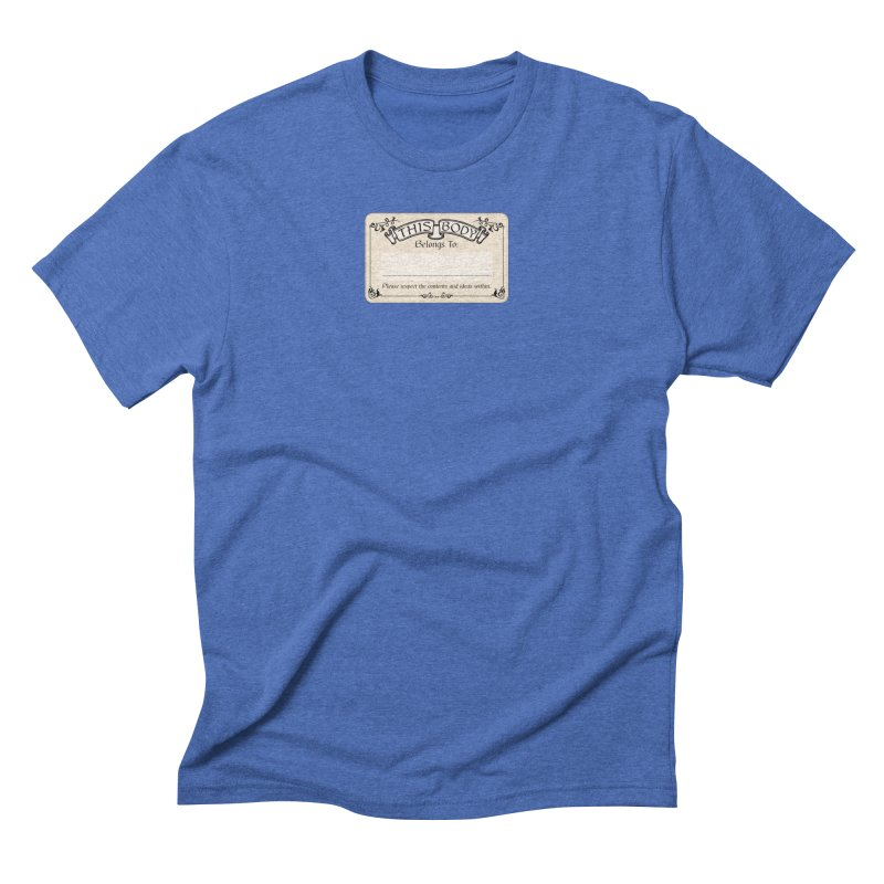 This Body Belongs To... Men's Triblend T-Shirt by Puttyhead's Artist Shop