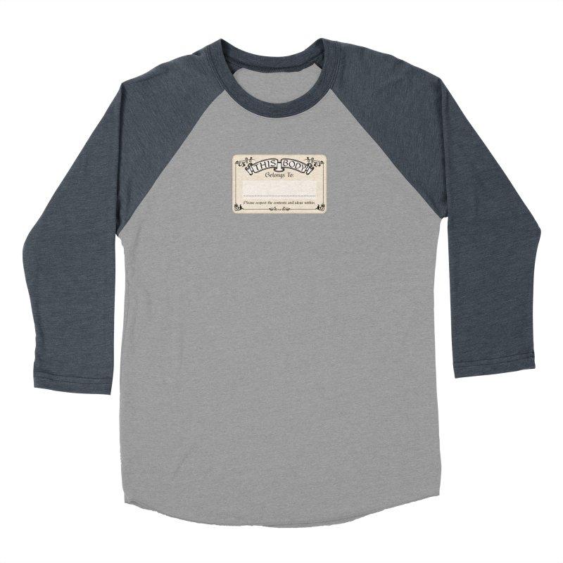 This Body Belongs To... Men's Baseball Triblend Longsleeve T-Shirt by Puttyhead's Artist Shop
