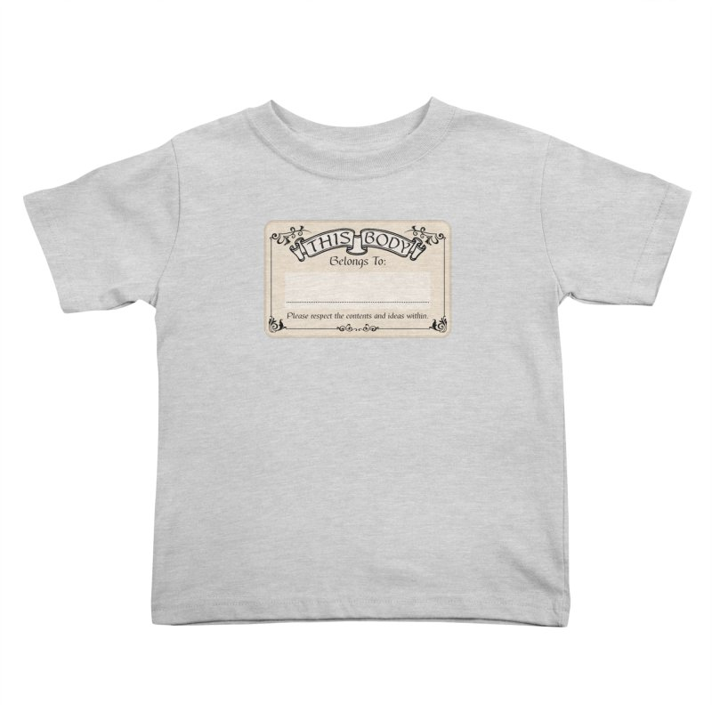 This Body Belongs To... Kids Toddler T-Shirt by Puttyhead's Artist Shop