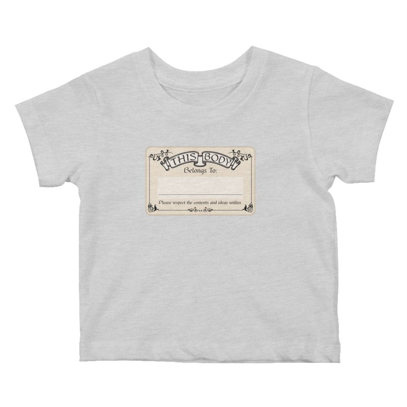 This Body Belongs To... Kids Baby T-Shirt by Puttyhead's Artist Shop
