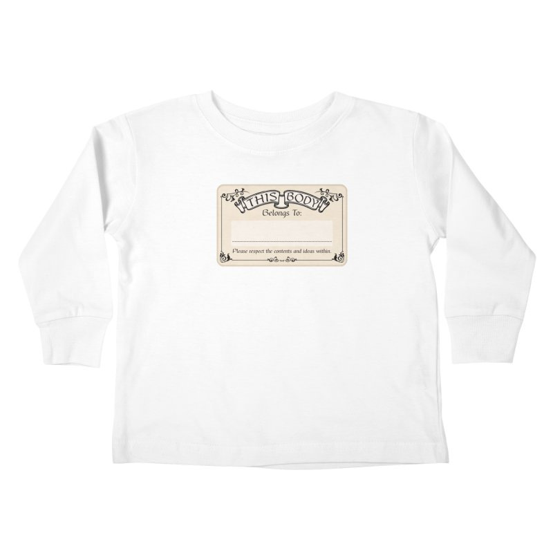 This Body Belongs To... Kids Toddler Longsleeve T-Shirt by Puttyhead's Artist Shop
