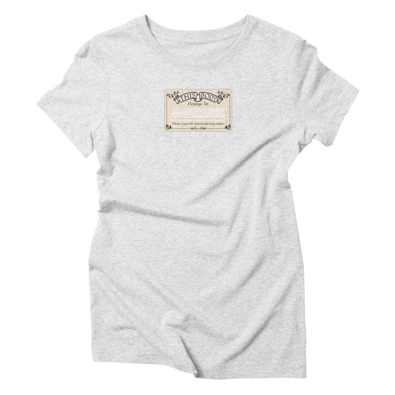 This Body Belongs To... Women's Triblend T-Shirt by Puttyhead's Artist Shop