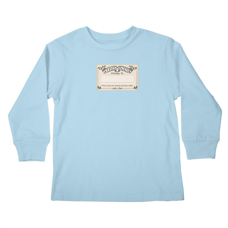 This Body Belongs To... Kids Longsleeve T-Shirt by Puttyhead's Artist Shop