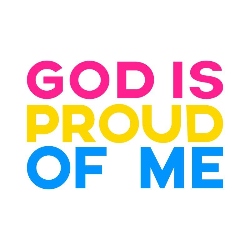 God is Proud of Me (Pan) by Queerly Beloved Tees