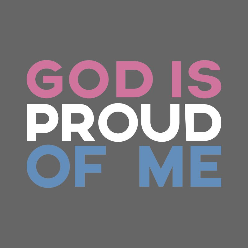 God is Proud of Me (Trans) by Queerly Beloved Tees