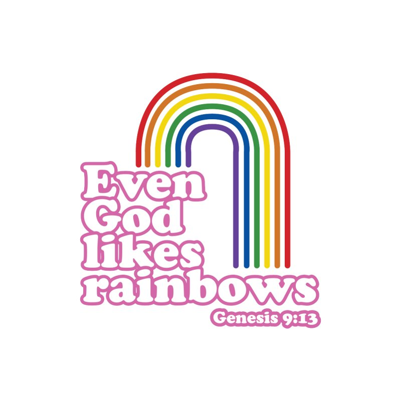 Even God Likes Rainbows by Queerly Beloved Tees