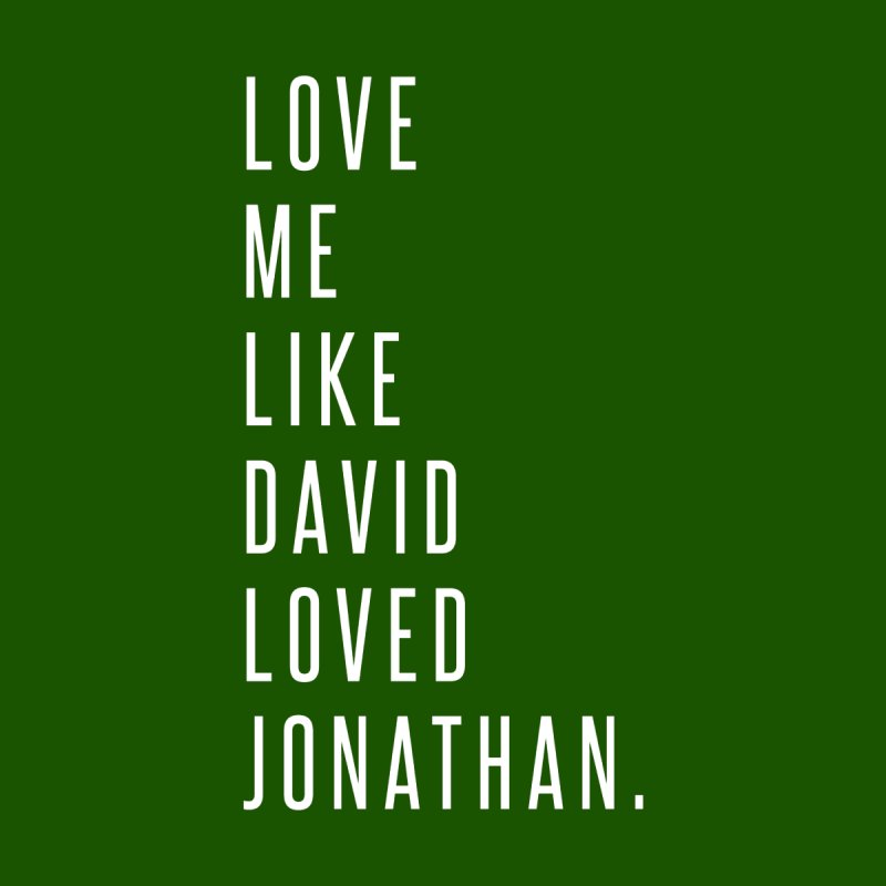 Love Me Like David Loved Jonathan by Queerly Beloved Tees