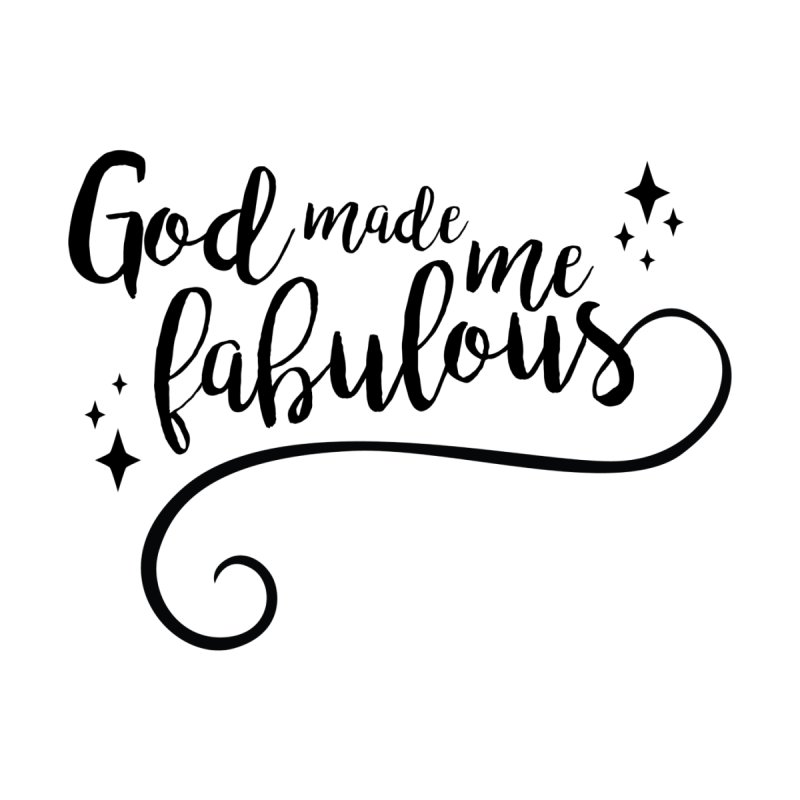 God Made Me Fabulous  by Queerly Beloved Tees