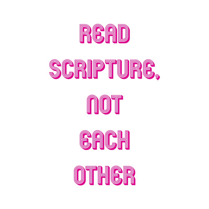 Read Scripture, Not Each Other by Queerly Beloved Tees