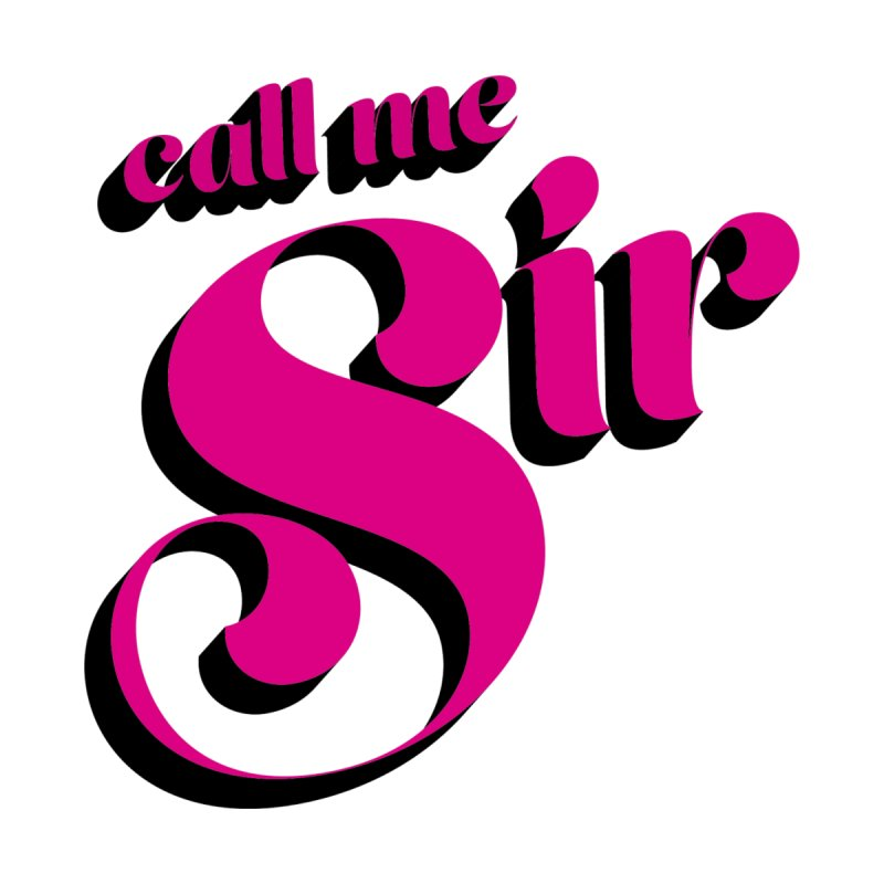 Call Me Sir by Queerly Beloved Tees