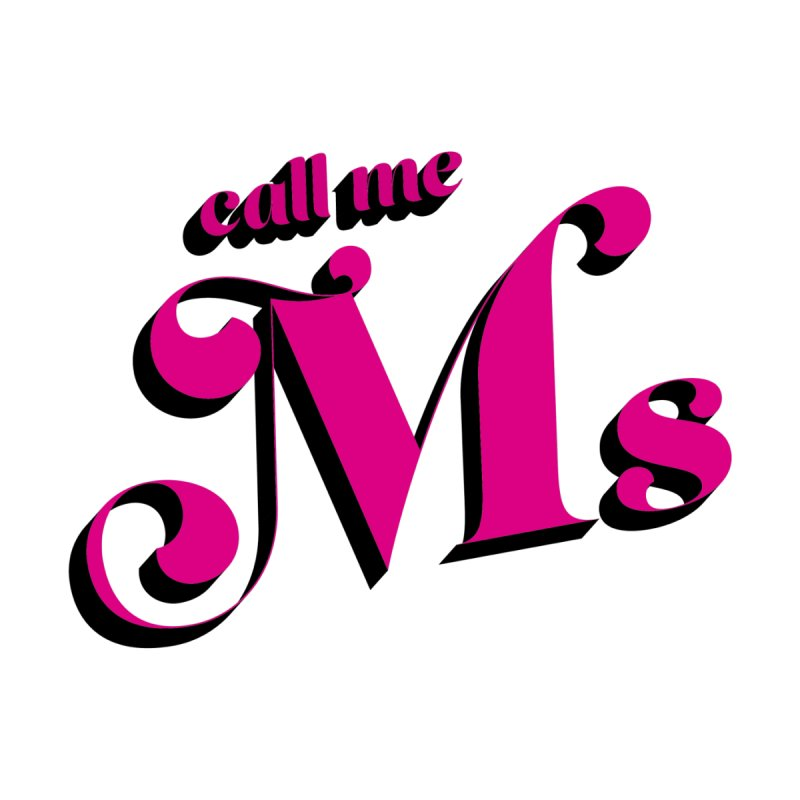 Call Me Ms. by Queerly Beloved Tees