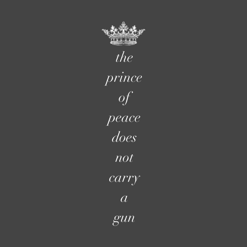 The Prince of Peace Does Not Carry a Gun (white text) by Queerly Beloved Tees