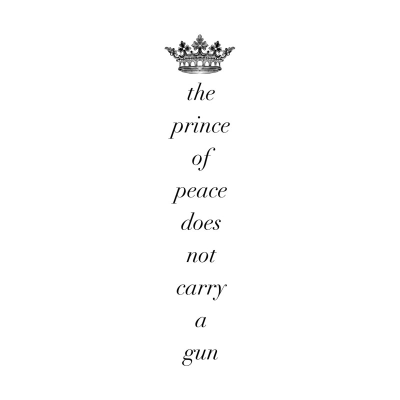 The Prince of Peace Does Not Carry a Gun by Queerly Beloved Tees