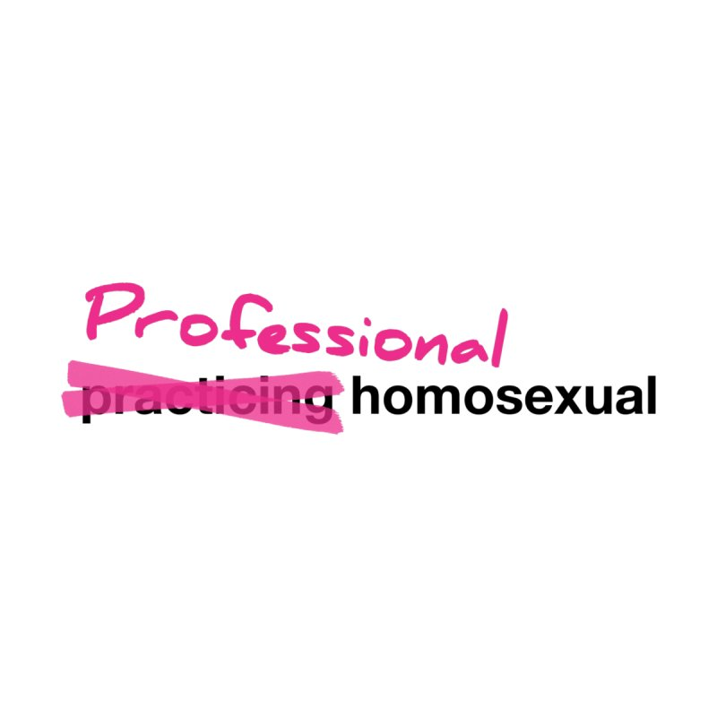 Professional Homosexual (black text) by Queerly Beloved Tees