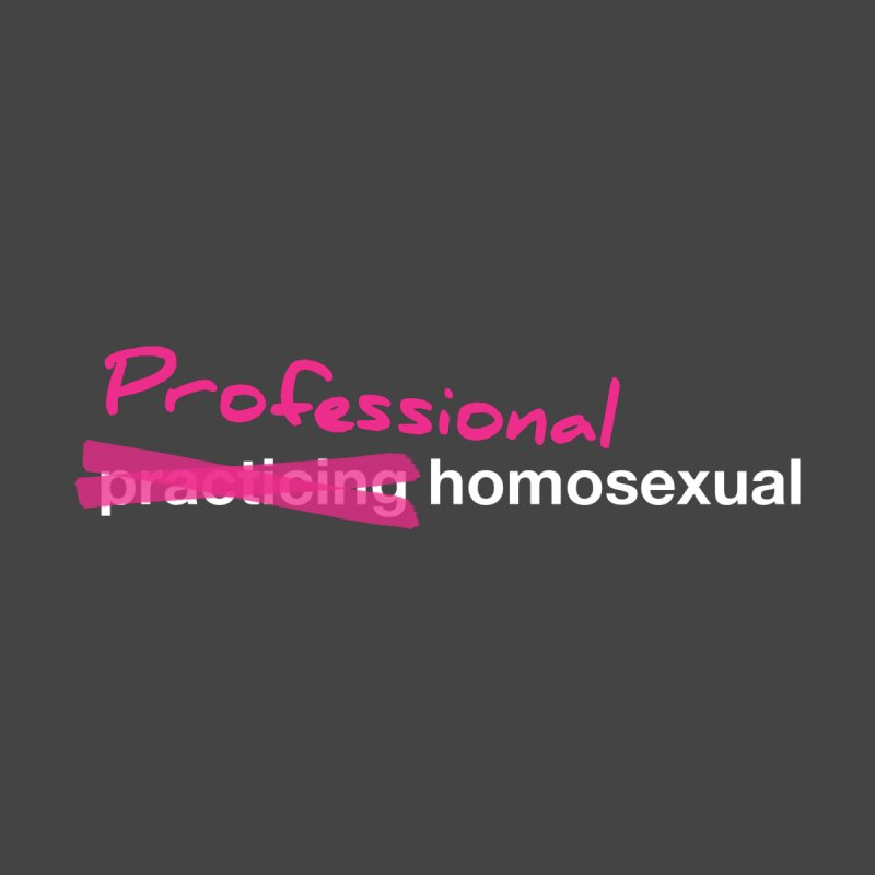 Professional Homosexual (white text) by Queerly Beloved Tees