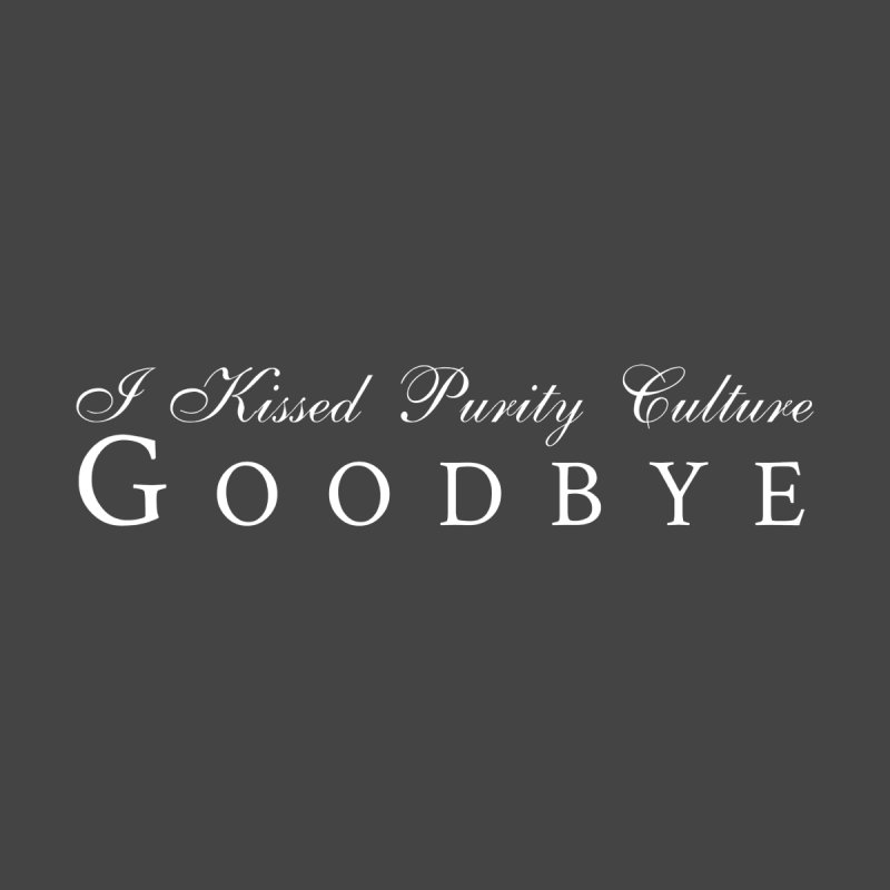 I Kissed Purity Culture Goodbye by Queerly Beloved Tees