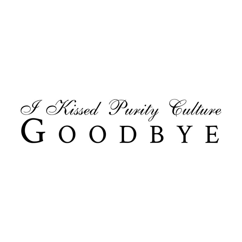 I Kissed Purity Culture Goodbye (black text) by Queerly Beloved Tees