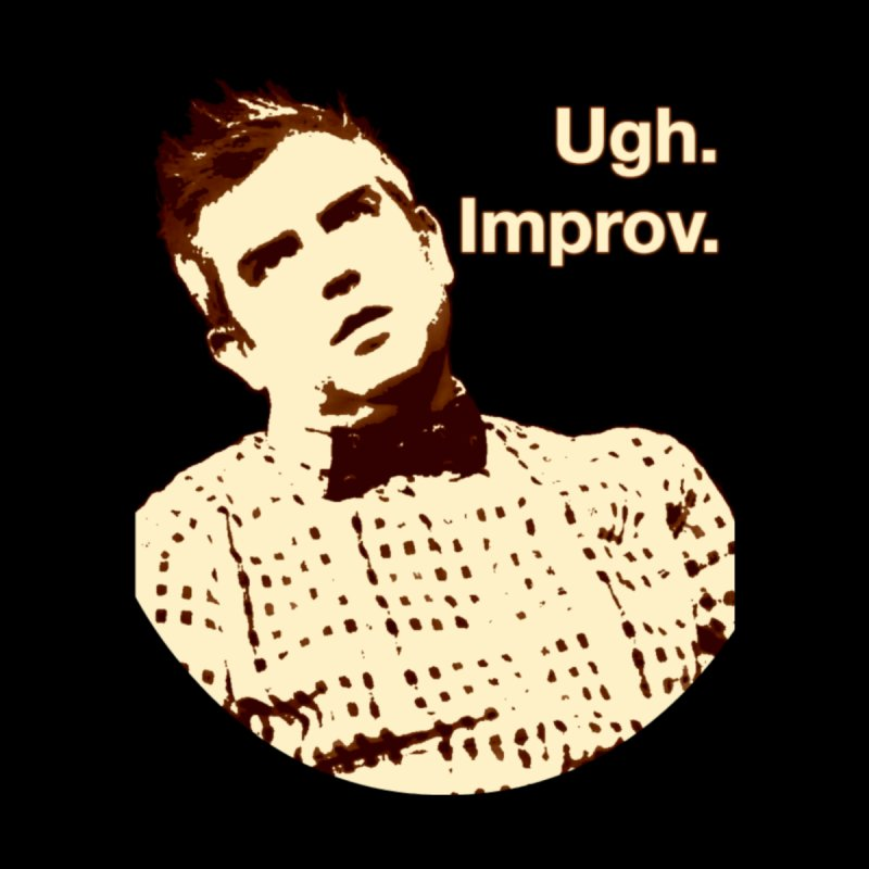 Ugh Improv None  by QuestionableTrivia's Artist Shop