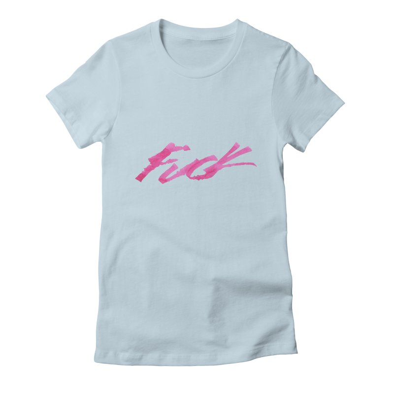Fuck Women's Fitted T-Shirt by RAIDORETTE's Shop
