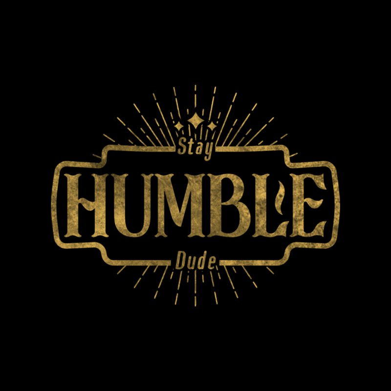 Stay HUMBLE Dude by RLLBCK Clothing Co.