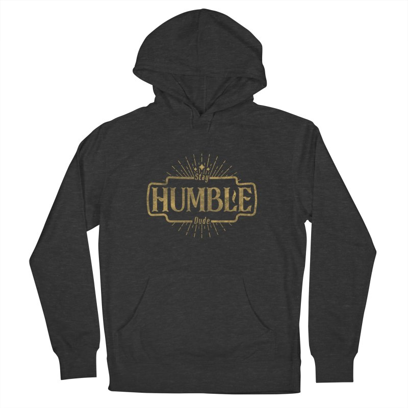 Stay HUMBLE Dude Women's French Terry Pullover Hoody by RLLBCK Clothing Co.
