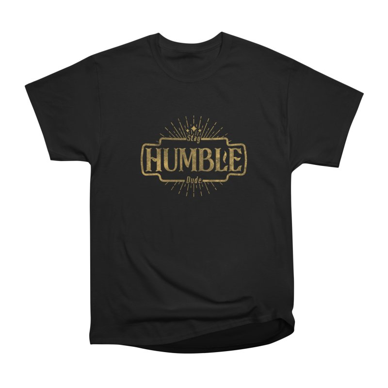 Stay HUMBLE Dude Men's Heavyweight T-Shirt by RLLBCK Clothing Co.