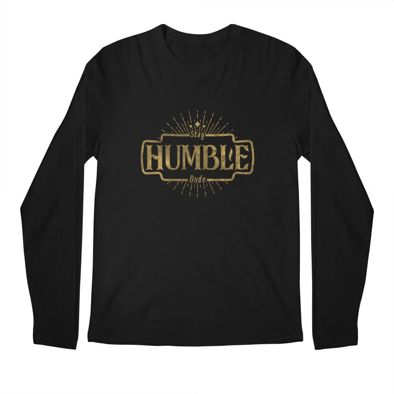 Stay HUMBLE Dude Men's Regular Longsleeve T-Shirt by RLLBCK Clothing Co.