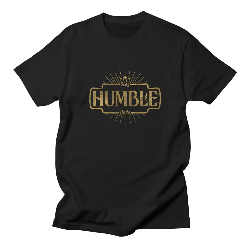 Stay HUMBLE Dude Women's Regular Unisex T-Shirt by RLLBCK Clothing Co.