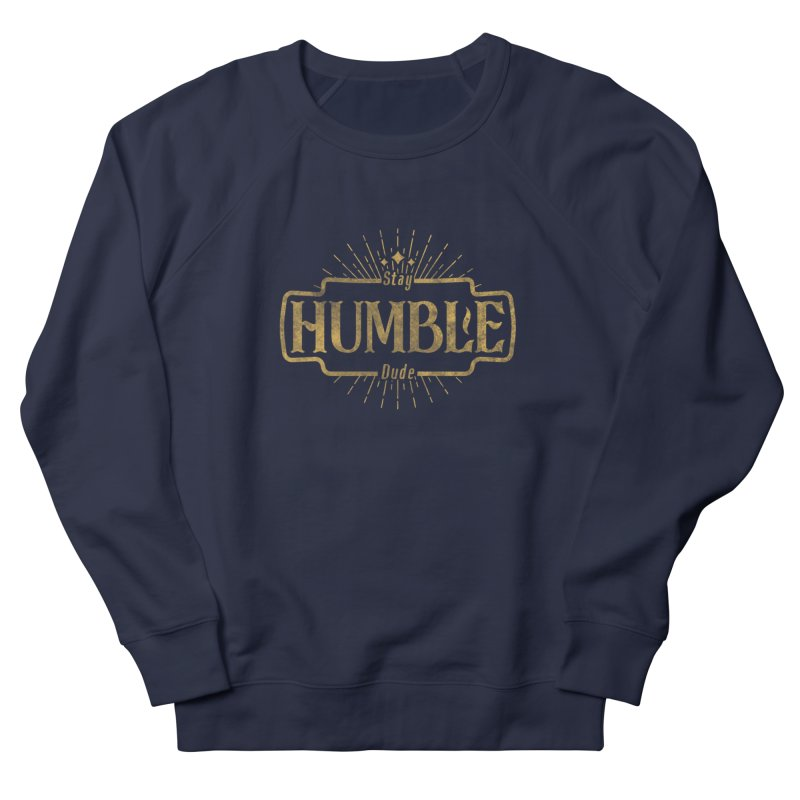 Stay HUMBLE Dude Women's French Terry Sweatshirt by RLLBCK Clothing Co.