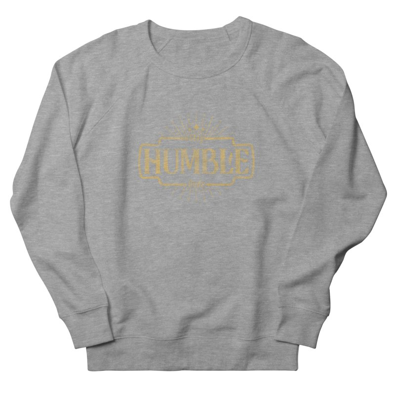 Stay HUMBLE Dude Men's French Terry Sweatshirt by RLLBCK Clothing Co.