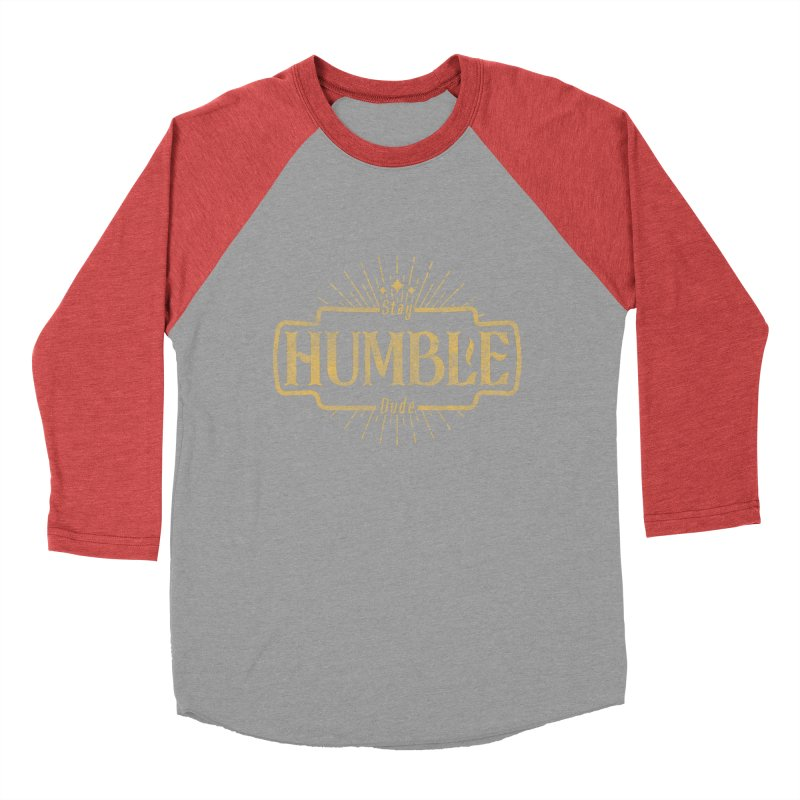 Stay HUMBLE Dude Women's Baseball Triblend Longsleeve T-Shirt by RLLBCK Clothing Co.