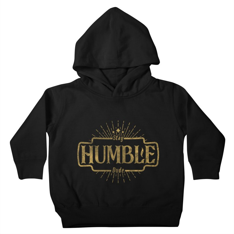 Stay HUMBLE Dude Kids Toddler Pullover Hoody by RLLBCK Clothing Co.