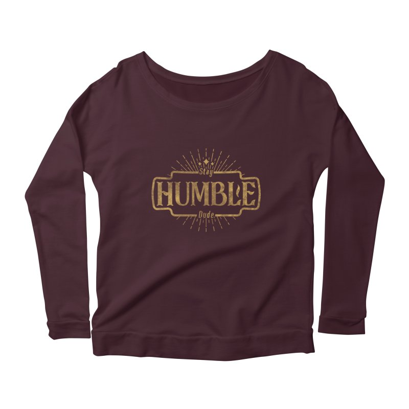 Stay HUMBLE Dude Women's Longsleeve T-Shirt by RLLBCK Clothing Co.