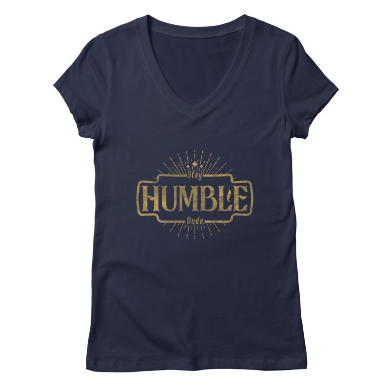 Stay HUMBLE Dude Women's Regular V-Neck by RLLBCK Clothing Co.