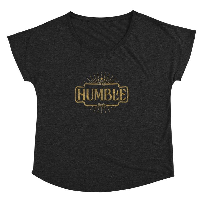 Stay HUMBLE Dude Women's Dolman Scoop Neck by RLLBCK Clothing Co.
