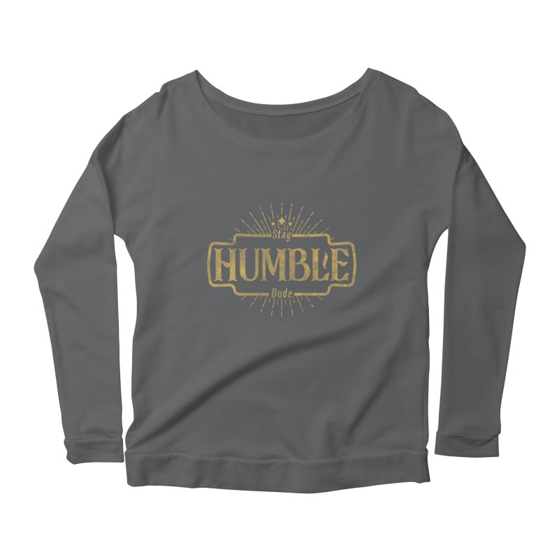 Stay HUMBLE Dude Women's Scoop Neck Longsleeve T-Shirt by RLLBCK Clothing Co.