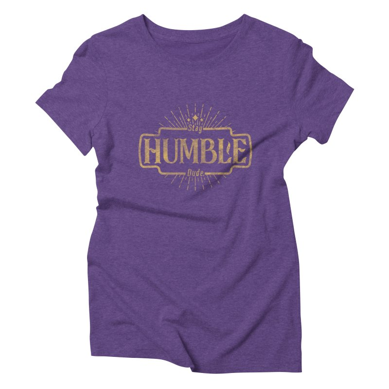 Stay HUMBLE Dude Women's Triblend T-Shirt by RLLBCK Clothing Co.