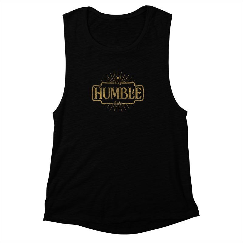 Stay HUMBLE Dude Women's Muscle Tank by RLLBCK Clothing Co.