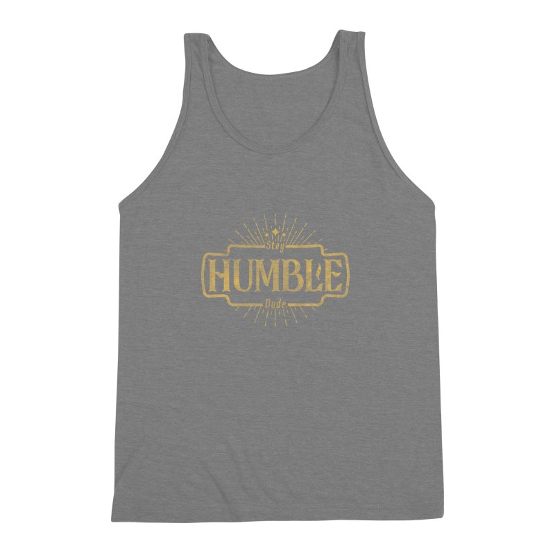 Stay HUMBLE Dude Men's Triblend Tank by RLLBCK Clothing Co.