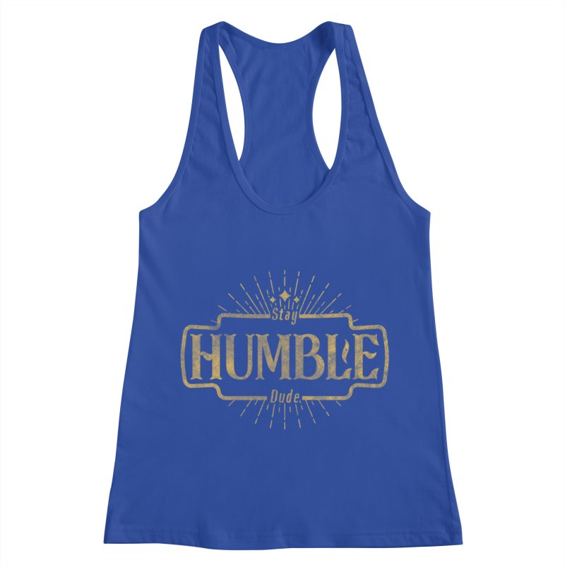 Stay HUMBLE Dude Women's Racerback Tank by RLLBCK Clothing Co.
