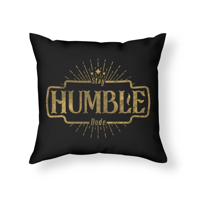 Stay HUMBLE Dude Home Throw Pillow by RLLBCK Clothing Co.